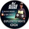 EXPLOTA TU MENTE 001 ( DJ ALEXIS MEDINA )