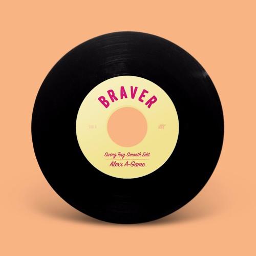 "Alexx A—Game — Braver(Swing Ting Smooth Edit) 7"" & Digital"