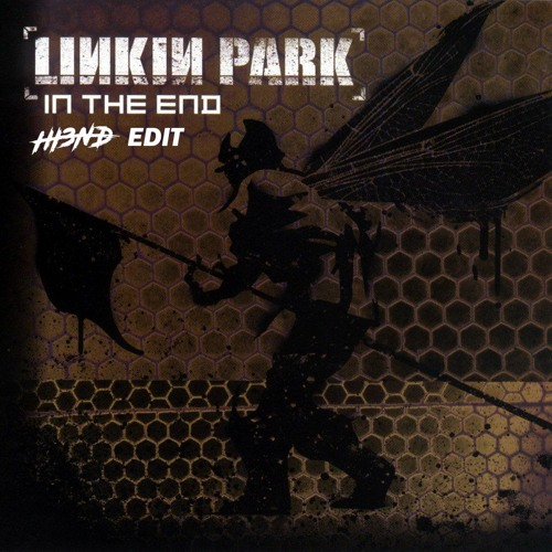 Linkin Park - In The End (Hi3ND Edit) by Hi3ND - Free download on