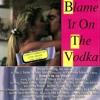 Blame It On The Vodka