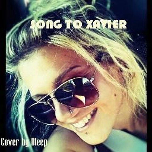 Song To Xavier (Cover by Bleep)