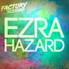 Factory Sessions 022 Ezra Hazard