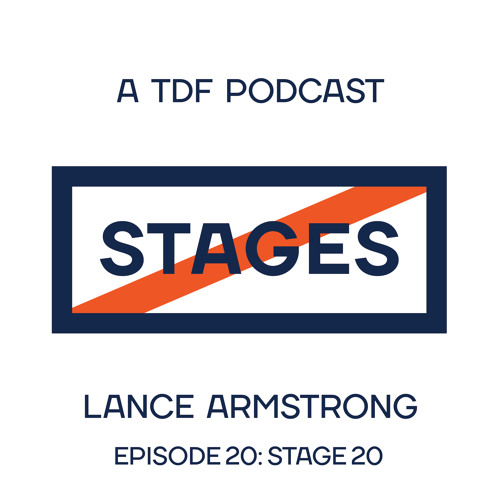 Episode 20 - Stage 20 // Stages: A TDF Podcast with Lance Armstrong