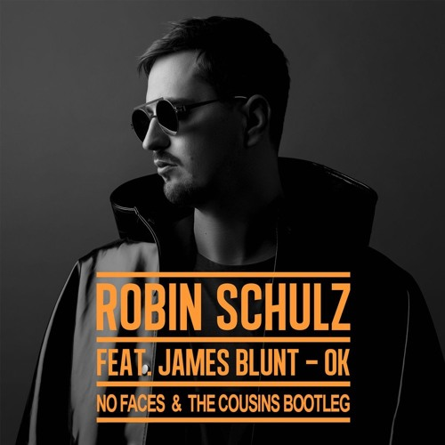 Robin Schulz ft. James Blunt - Ok (NO FACES & The Cousins Bootleg)[BUY=FREE DOWNLOAD]