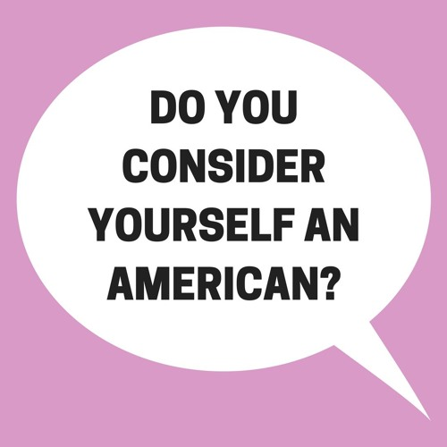 Do You Consider Yourself An American?