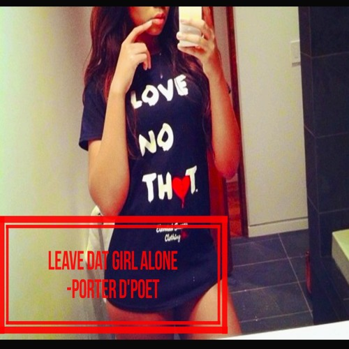 Leave dat girl alone (clean)