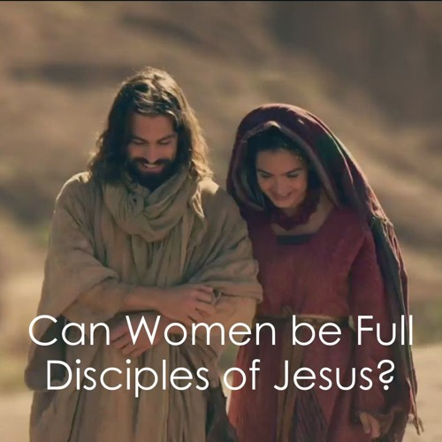 Can Women be Full Disciples of Jesus?