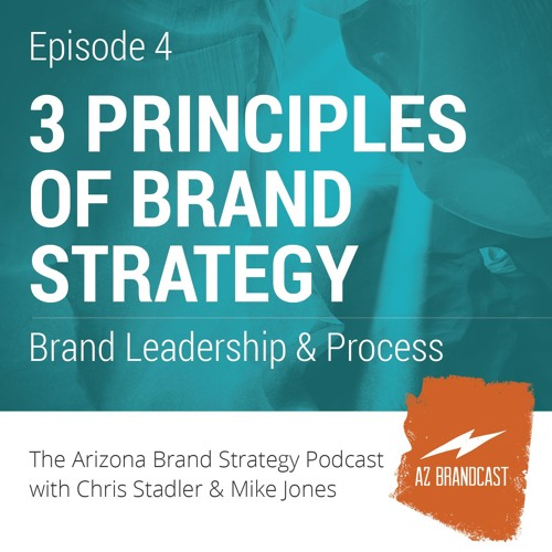 Episode 4 - Three Principles of Brand Strategy - AZ Brandcast