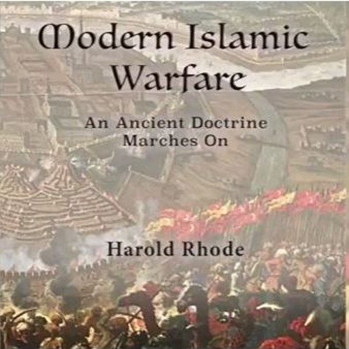Rejuvenation: Modern Islamic Warfare: An Ancient Doctrine Marches On