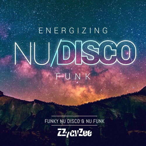 Energizing Nu-Disco Funk - Funky Nu Disco Summer House Mix by ZZygy
