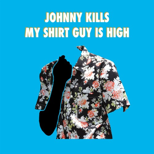 Johnny Kills - My Shirt Guy Is High