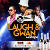 Choice Selecta - 'Laugh And Gwan' Mixtape (Dancehall & Afrobeat)