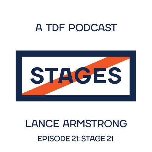 Episode 21 - Stage 21 // Stages: A TDF Podcast with Lance Armstrong