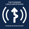 Episode 58 - Ryan Holiday // The Forward Podcast with Lance Armstrong