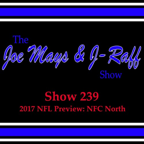The Joe Mays & J-Raff Show: Episode 239 - 2017 NFL Preview: NFC North
