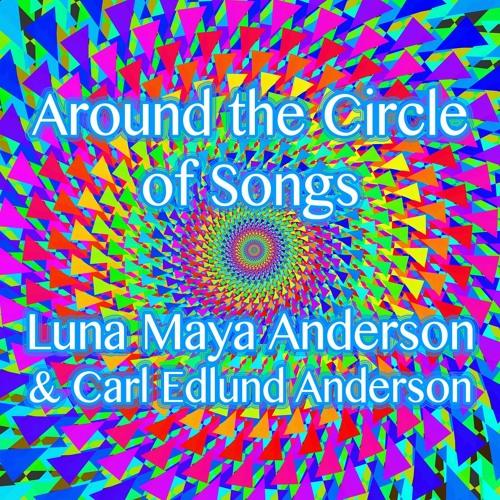 Around the Circle of Songs (Luna Maya Anderson & Carl Edlund Anderson)
