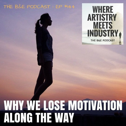 B&EP #144 - Why We Lose Motivation Along the Way