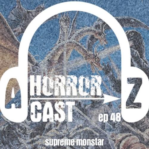 Ep. 48 - Destroy All Monsters - Supreme Monstar