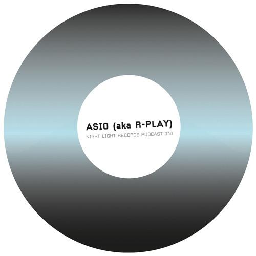 Asio (aka R - Play) - Night Light Records Podcast 030