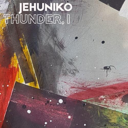 """Jehuniko """"Thunder, I"""" 2018"""