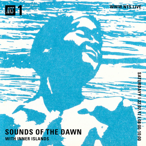 Sounds of the Dawn NTS Radio July 22nd 2017