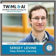 Deep Robotic Learning with Sergey Levine - TWiML Talk #37