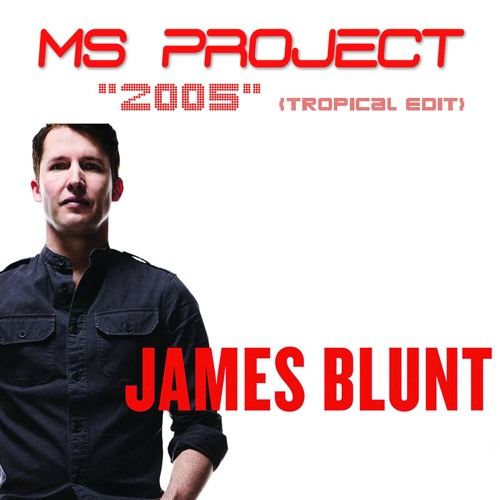 "James Blunt ""2005"" (MS Project Tropical Edit)"