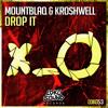 Mountblaq & Kroshwell - Drop It (Original Mix) [OUT NOW]