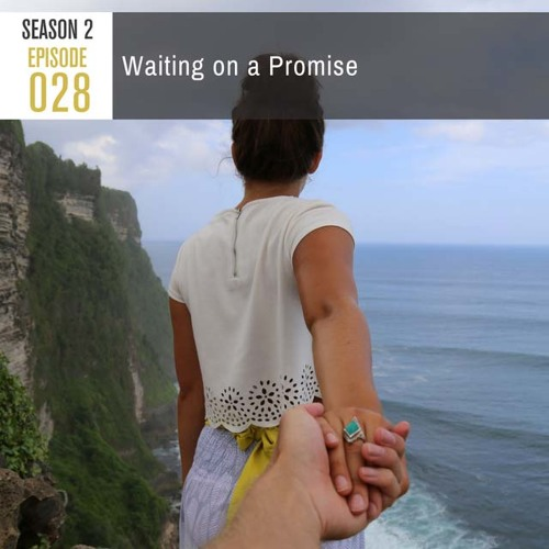 Season 2, Episode 28: Waiting on a Promise