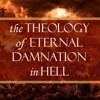 The Literal View of Hell, Part 7 (Theology of Eternal Damnation in Hell #17)