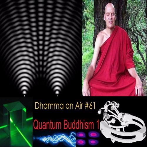 Dhamma on Air #61 Audio: Quantum Buddhism 1