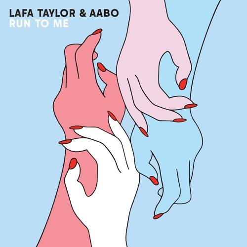 Lafa Taylor & Aabo - Run To Me