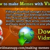 How To Make Memes With Vidmate App?