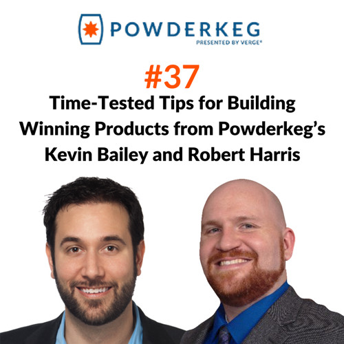 #37: Time-Tested Tips for Building Winning Products from Powderkeg's Kevin Bailey and Robert Harris