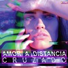 Cruzado - Amor A Distancia (Original Mix)