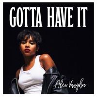 Gotta Have It (Prod. Alex Vaughn & Jaylen!)