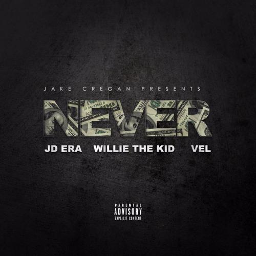 Never Ft. JD Era, Willie The Kid & Vel