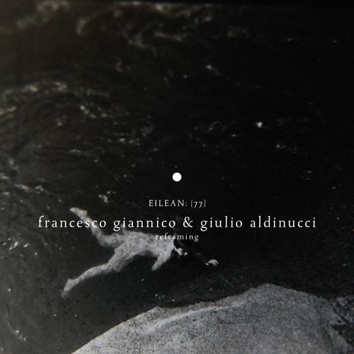 Francesco Giannico & Giulio Aldinucci - Reframing (album preview)