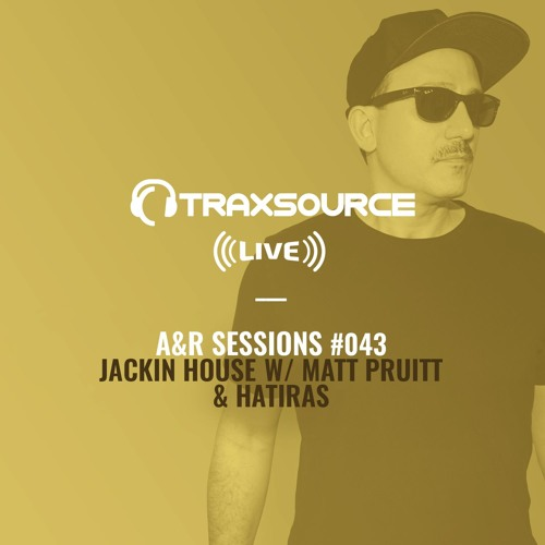 TRAXSOURCE LIVE! A&R Sessions #043 - Jackin House with Matt Pruitt and Hatiras