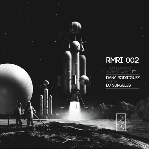 Dany Rodriguez invites DJ Surgeles - Touchdown To Another World EP [RMR]