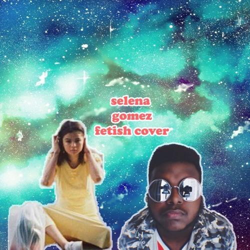 selena gomez -fetish- a cover by kingrose