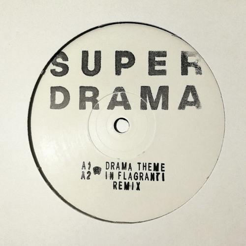 PRÈMIÉRE: Super Drama - Drama Theme (In Flagranti Remix) [Super Drama Records]