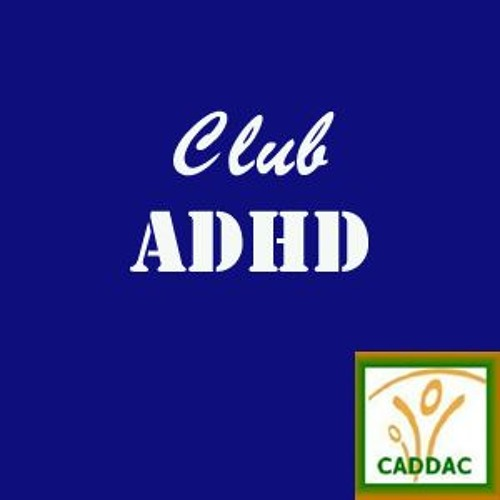 Club ADHD The Podcast (edition #2) July 24  2017