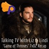 "Talking TV With Liz and Lindi: 'Game of Thrones' 7x02, ""Stormborn"""