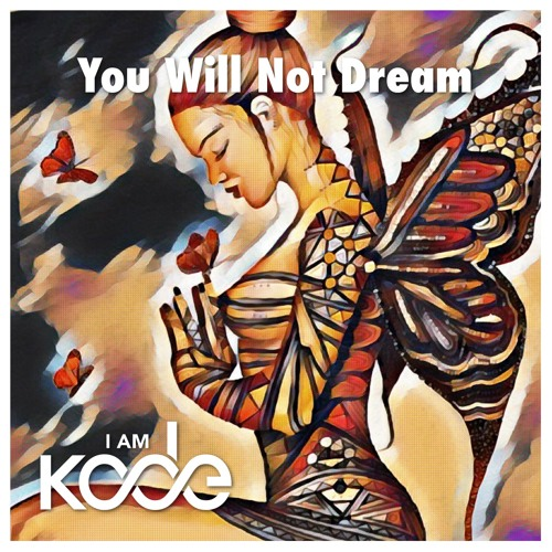 I AM KODE - You Will Not Dream