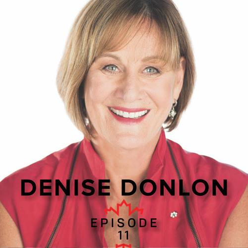 EP 11: Denise Donlon - Canadian Business Executive