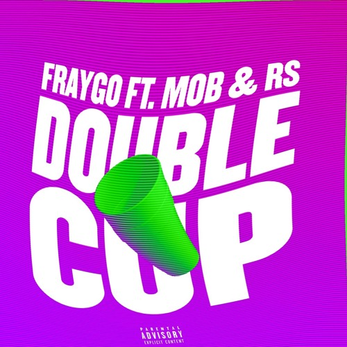 Double Cup Ft MOB & RS