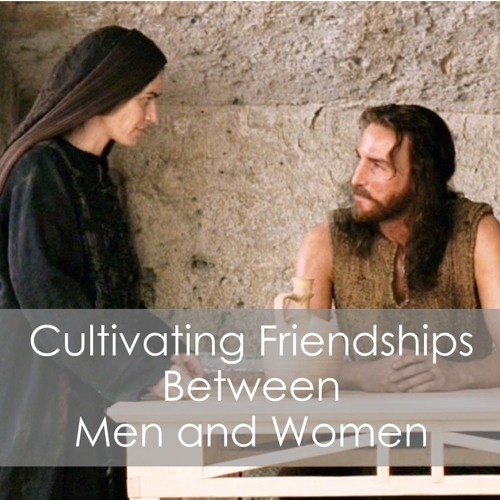 Cultivating Friendships Between Men and Women