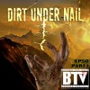 BTV Ep50 (Part 1) Dirt Under Nail 7_24_17