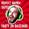 PewDiePie - Respect Wamen (Remix by Party In Backyard) mp3